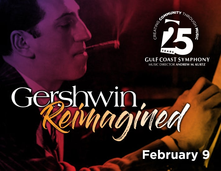 More Info for Gulf Coast Symphony: Gershwin: Reimagined a 25th Anniversary Celebration