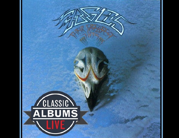 More Info for CLASSIC ALBUMS LIVE Performing THE EAGLES Greatest Hits