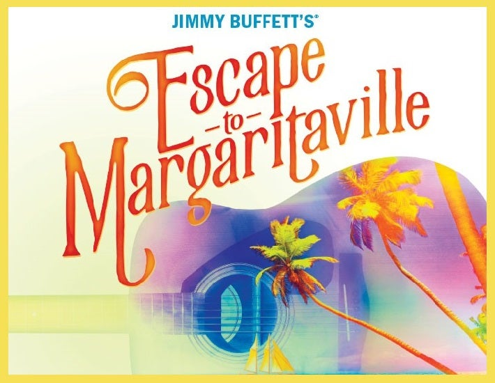 More Info for Escape To Margaritaville has been postponed